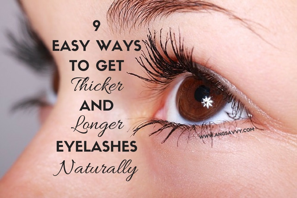 9 Easy Ways To Get Thicker And Longer Eyelashes Naturally