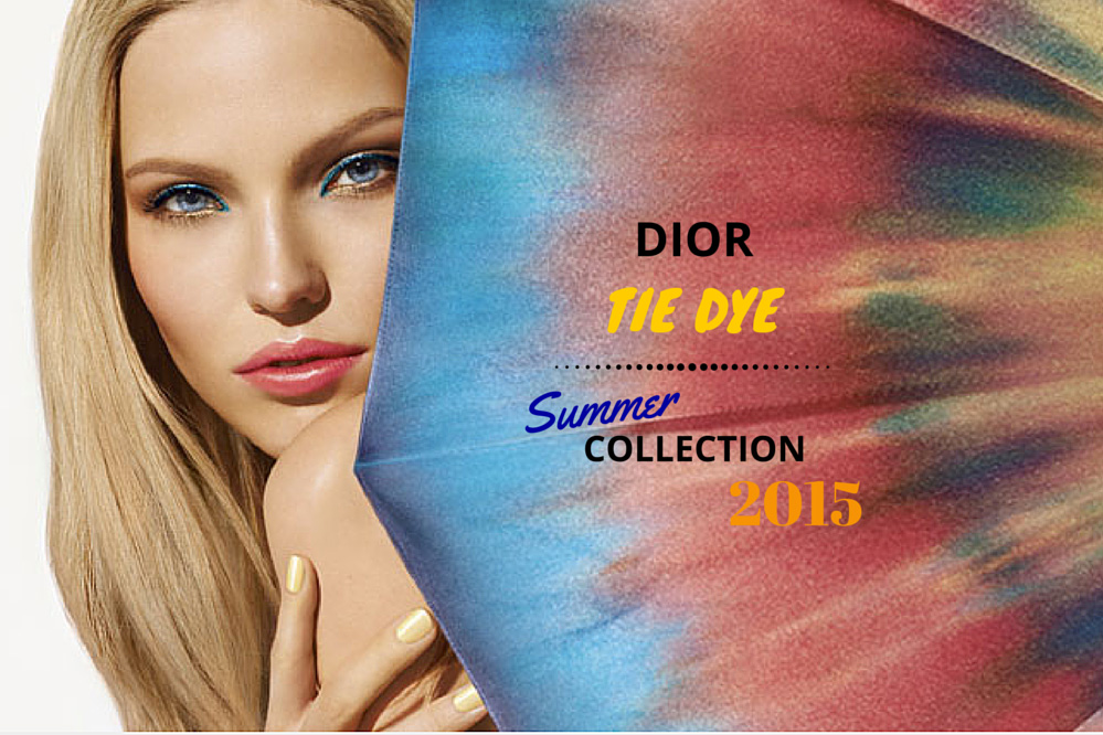 Dior Summer 2015 Makeup Collection Tie Dye (Sneak Peek)