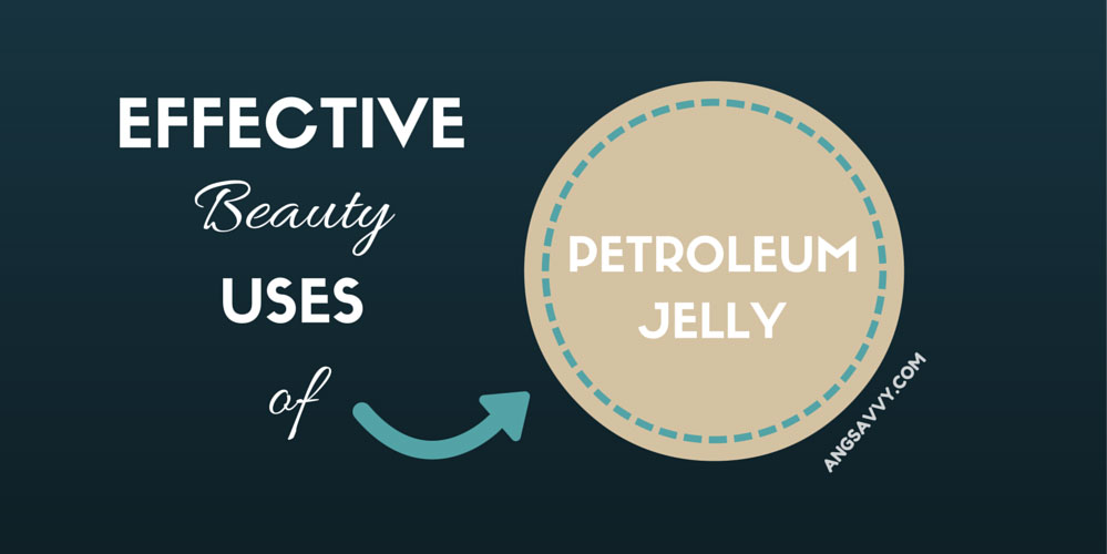 Effective Beauty Uses of Petroleum Jelly
