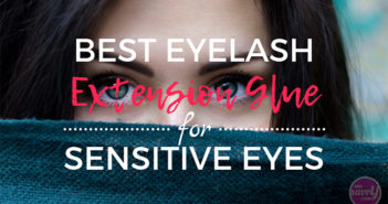 Best Eyelash Extension Glue for Sensitive Eyes