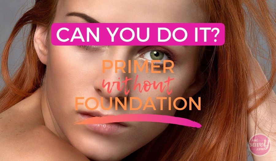 Can You Wear Primer Without Foundation